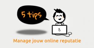 Online reputatie - Zo manage je jouw online reputatie!