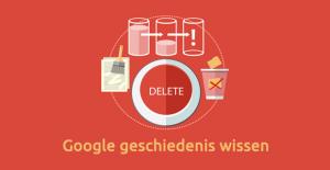 Reputatiemanagement - Google geschiedenis wissen